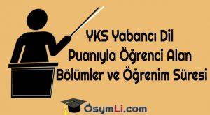 YKS-Yabancı-Dil-Puanıyla-Öğrenci-Alan-Bölümler-ve Öğrenim Süresi
