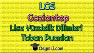 lgs-gaziantep-lise-yuzdelik-dilimleri-taban-puanlari-kontenjanlari