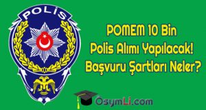 pomem-10-bin-polis-alimi-sartlari-basvuru-kosullari