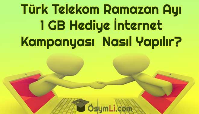 turk-telekom-Ramazan-Ayi-1-GB-Hediye-İnternet-Kampanyasi-2020-nasil-yapilir